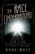 The Race Underground: Boston, New York, and the Incredible Rivalry That Built America's First Subway (Hardcover)