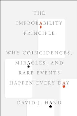 The Improbability Principle: Why Coincidences, Miracles, and Rare Events Happen Every Day (Hardcover)