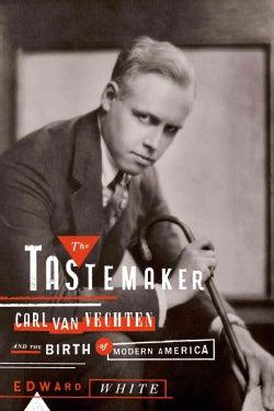 The Tastemaker: Carl Van Vechten and the Birth of Moden America (Hardcover)