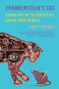Frankenstein's Cat: Cuddling Up to Biotech's Brave New Beasts (Paperback)