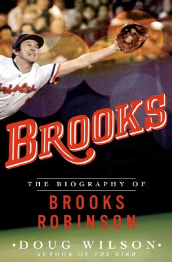 Brooks: The Biography of Brooks Robinson (Hardcover)