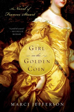 Girl on the Golden Coin: A Novel of Frances Stuart (Hardcover)