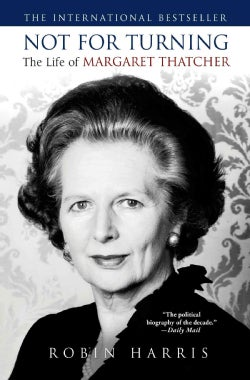 Not for Turning: The Life of Margaret Thatcher (Hardcover)