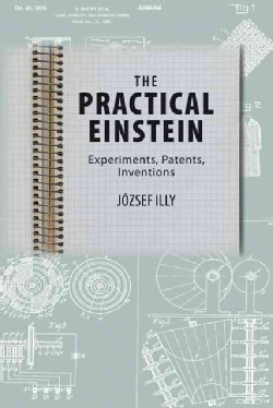 The Practical Einstein: Experiments, Patents, Inventions (Paperback)