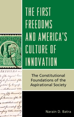 The First Freedoms and America's Culture of Innovation: The Constitutional Foundations of the Aspirational Society (Hardcover)