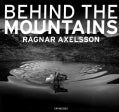 Ragnar Axelsson: Behind the Mountains (Hardcover)