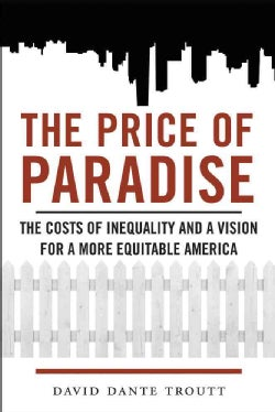 The Price of Paradise: The Costs of Inequality and a Vision for a More Equitable America (Hardcover)