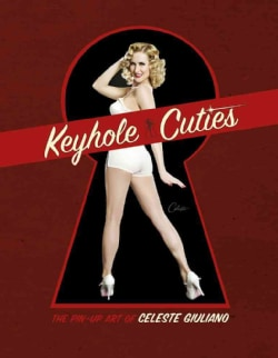 Keyhole Cuties: The Pin-up Art of Celeste Giuliano (Hardcover)
