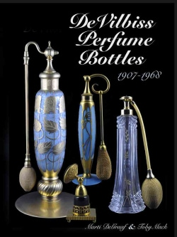 DeVilbiss Perfume Bottles: And Their Glass Company Suppliers 1907-1968 (Hardcover)