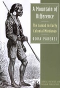 A Mountain of Difference: The Lumad in Early Colonial Mindanao (Paperback)