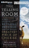 The Telling Room: A Tale of Love, Betrayal, Revenge, and the World's Greatest Piece of Cheese (CD-Audio)