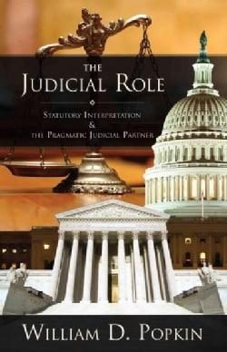 The Judicial Role: Statutory Interpretation and the Pragmatic Judicial Partner (Paperback)