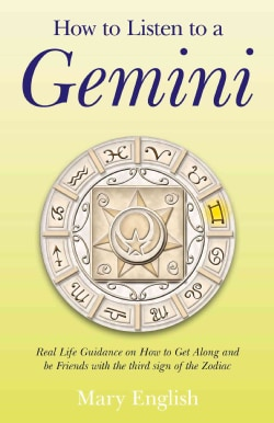 How to Listen to a Gemini: Real Life Guidance on How to Get Along and Be Friends With the 3rd Sign of the Zodiac (Paperback)