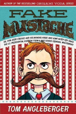 Fake Mustache: Or, How Jodie O'rodeo and Her Wonder Horse (And Some Nerdy Kid) Saved the U.S. Presidential Electi... (Paperback)