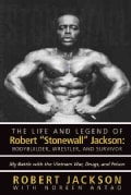 The Life and Legend of Robert Stonewall Jackson: Body Builder, Wrestler, and Survivor: My Battle With the Vietnam... (Paperback)