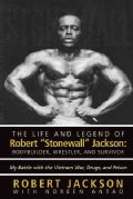 The Life and Legend of Robert Stonewall Jackson: Body Builder, Wrestler, and Survivor: My Battle With the Vietnam... (Hardcover)