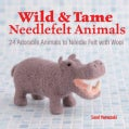 Wild and Tame Needlefelt Animals: 24 Adorable Animals to Needlefelt With Wool (Paperback)