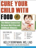 Cure Your Child With Food: The Hidden Connection Between Nutrition and Childhood Ailments (CD-Audio)
