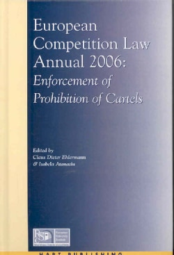 European Competition Law Annual 2006: Enforcement of Prohibition of Cartels (Hardcover)