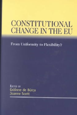 Constitutional Change in the Eu from Uniformity to Flexibility?: From Uniformity to Flexibility (Hardcover)