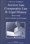 Critical Studies in Ancient Law, Comparative Law and Legal History: Essays in Honour of Alan Watson (Hardcover)