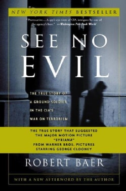 See No Evil: The True Story of a Ground Soldier in the Cia's War on Terrorism (Paperback)