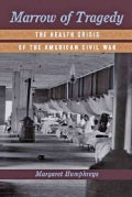 Marrow of Tragedy: The Health Crisis of the American Civil War (Hardcover)