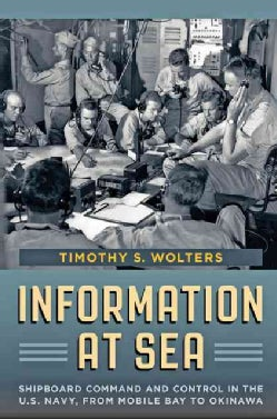 Information at Sea: Shipboard Command and Control in the U.S. Navy, from Mobile Bay to Okinawa (Hardcover)