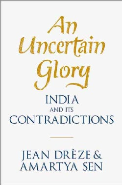An Uncertain Glory: India and Its Contradictions (Hardcover)