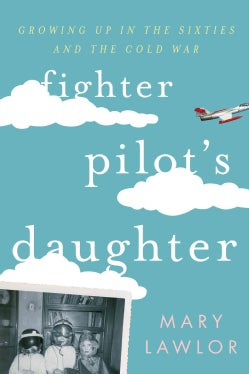 Fighter Pilot's Daughter: Growing Up in the Sixties and the Cold War (Hardcover)