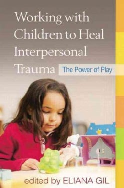 Working with Children to Heal Interpersonal Trauma: The Power of Play (Paperback)