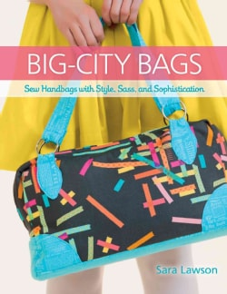 Big-City Bags: Sew Handbags With Style, Sass, and Sophistication (Paperback)