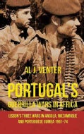 Portugal's Guerrilla Wars in Africa: Lisbon's Three Wars in Angola, Mozambique and Portuguese Guinea 1961-74 (Hardcover)