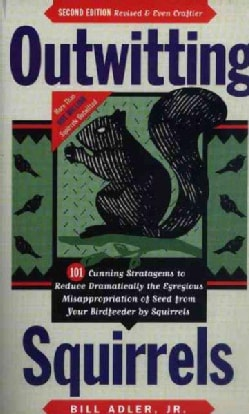 Outwitting Squirrels: 101 Cunning Stratagems to Reduce Dramatically the Egregious Misappropriation of Seed from Y... (Paperback)