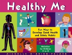Healthy Me: Fun Ways to Develop Good Health and Safety Habits : Activities for Children 5-8 (Paperback)