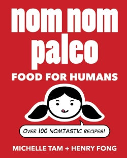 Nom Nom Paleo: Food for Humans (Hardcover)