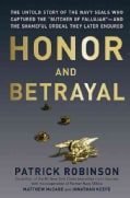 "Honor and Betrayal: The Untold Story of the Navy SEALs Who Captured the ""Butcher of Fallujah""-and the Shameful Or... (Hardcover)"