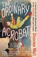 The Ordinary Acrobat: A Journey into the Wondrous World of Circus, Past and Present (Paperback)