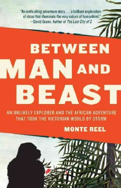 Between Man and Beast: An Unlikely Explorer and the Afican Adventure That Took the Victorian World by Storm (Paperback)