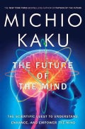 The Future of the Mind: The Scientific Quest to Understand, Enhance, and Empower the Mind (Hardcover)