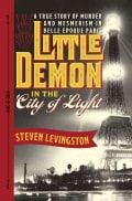 Little Demon in the City of Light: A True Story of Murder and Mesmerism in Belle Epoque Paris (Hardcover)