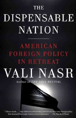The Dispensable Nation: American Foreign Policy in Retreat (Paperback)