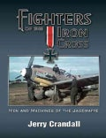 Fighters of the Iron Cross: Men and Machines of the Jagdwaffe (Hardcover)
