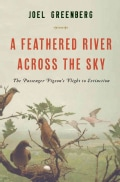 A Feathered River Across the Sky: The Passenger Pigeon's Flight to Extinction (Hardcover)