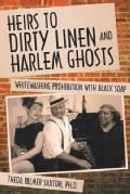 Heirs to Dirty Linen and Harlem Ghosts: Whitewashing Prohibition With Black Soap (Paperback)