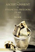 The Ascertainment of Financial Freedom, Fear and Work (Hardcover)