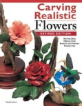 Carving Realistic Flowers: Morning Glory, Hibiscus, Rose: Ready-to-use Patterns, Step-by-step Projects, Reference... (Paperback)
