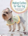Making Clothes for Your Dog: How to Sew and Knit Outfits that Keep Your Dog Warm and Looking Great (Paperback)