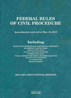 Federal Rules of Civil Procedure 2013-2014: Amendments Received to May 15, 2013: Educational Edition (Paperback)