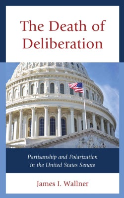 The Death of Deliberation: Partisanship and Polarization in the United States Senate (Hardcover)